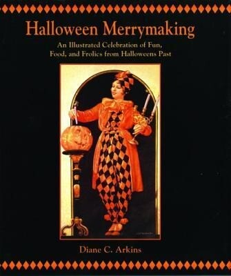 Halloween Merrymaking: An Illustrated Celebration of Fun, Food, and Frolics from Halloweens Past als Buch