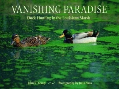 Vanishing Paradise: Duck Hunting in the Louisiana Marsh als Buch