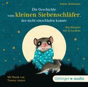 Die Geschichte vom kleinen Siebenschläfer, der nicht einschlafen konnte (CD)