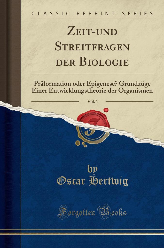Zeit-und Streitfragen der Biologie, Vol. 1 als ...