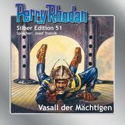 Perry Rhodan Silber Edition 51 - Vasall der Mächtigen<BR><BR>