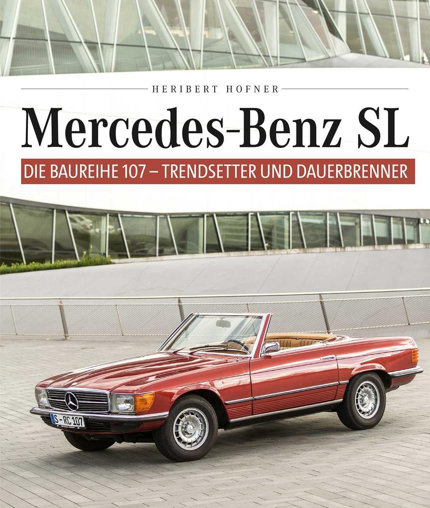 Mercedes Benz SL - Die Baureihe 107 als Buch
