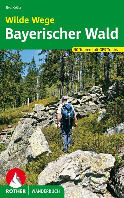 Wilde Wege Bayerischer Wald als Buch von Eva Krötz