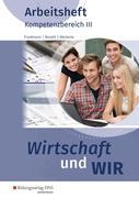 Wirtschaft und WIR. Arbeitsheft. Kompetenzbereich III
