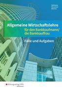 Allgemeine Wirtschaftslehre. Bankkaufmann/Bankkauffrau. Arbeitsheft