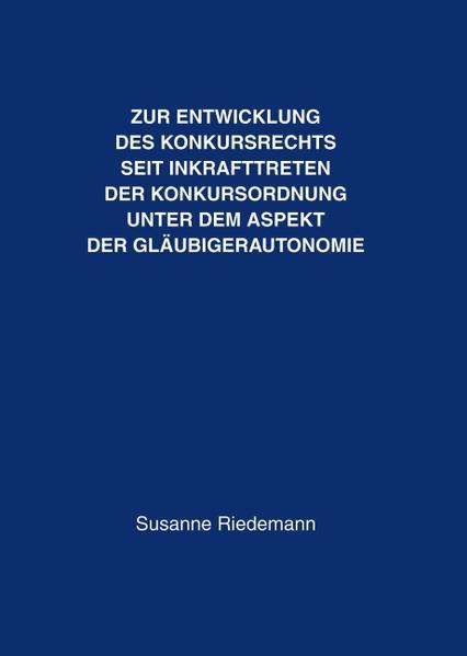 Zur Entwicklung des Konkursrechts seit Inkrafttreten der Konkursordnung unter dem Aspekt der Gläubigerautonomie als Buch