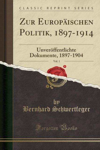 Zur Europäischen Politik, 1897-1914, Vol. 1 als...