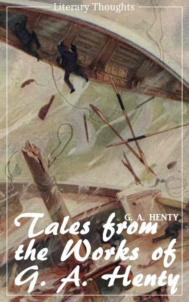 Tales from the works of G. A. Henty (G. A. Henty) (Literary Thoughts Edition) als eBook