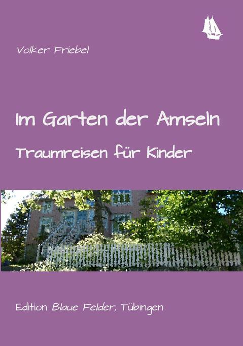 Im Garten der Amseln als Buch von Volker Friebel