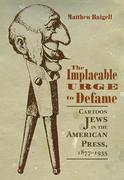 The Implacable Urge to Defame: Cartoon Jews in the American Press, 1877-1935
