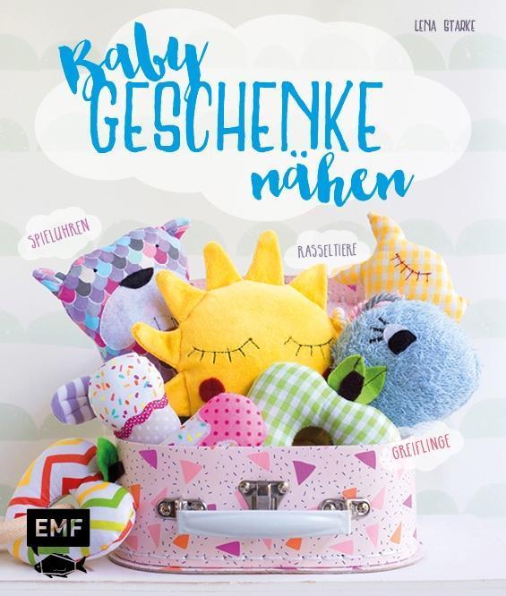 Babygeschenke nähen als Buch von Lena Starke