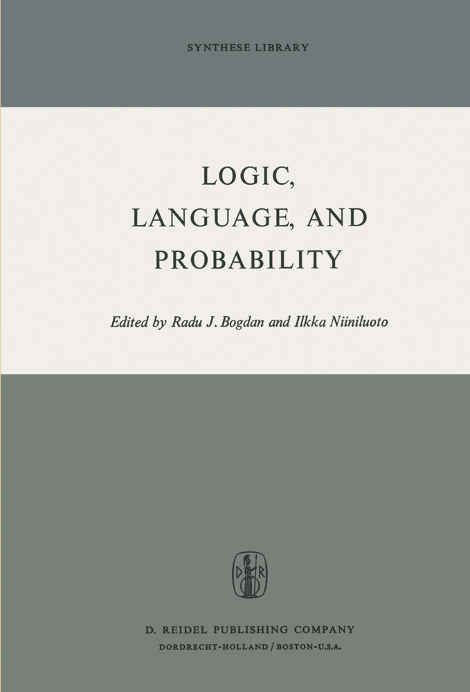Logic, Language, and Probability: A Selection of Papers Contributed to Sections IV, VI, and XI of the Fourth International Congress for Logic, Methodo als Taschenbuch