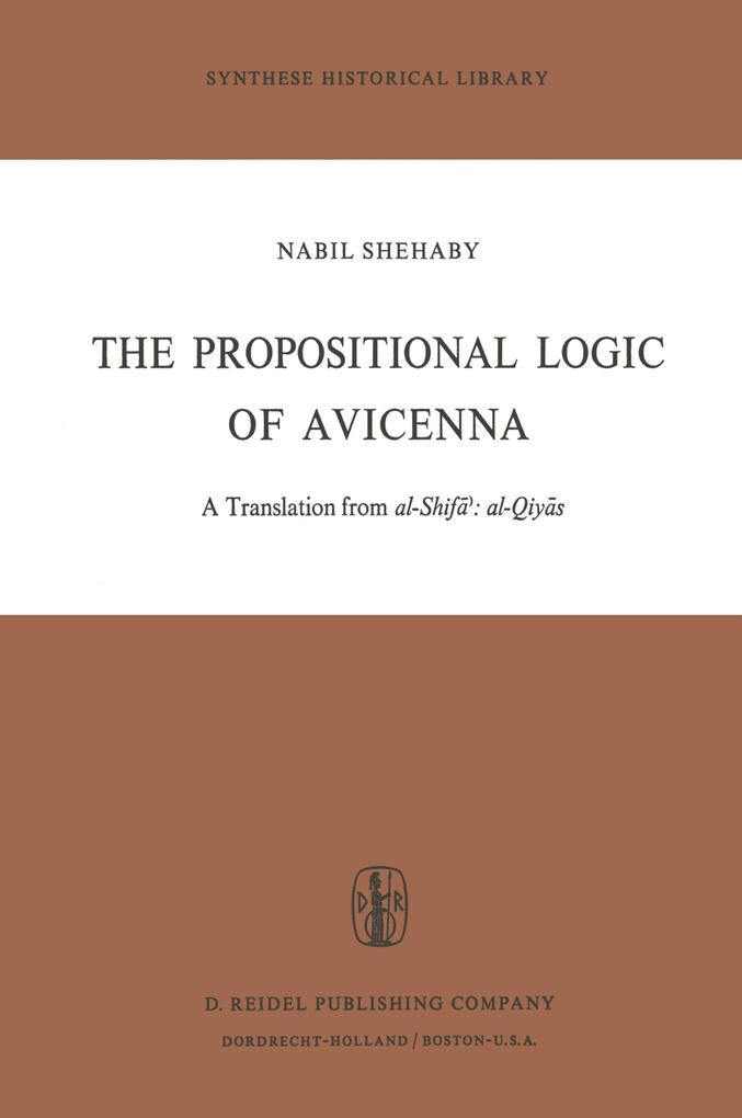 The Propositional Logic of Avicenna: A Translation from Al-Shifāʾ Al-Qiyās with Introduction, Commentary and Glossary als Taschenbuch