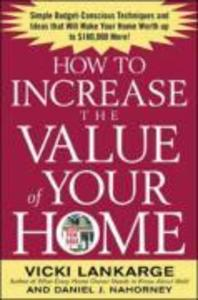 How to Increase the Value of Your Home: Simple, Budget-Conscious Techniques and Ideas That Will Make Your Home Worth Up to $100,000 More! als Taschenbuch