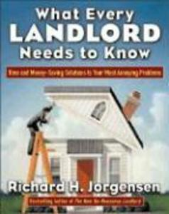 What Every Landlord Needs to Know: Time and Money-Saving Solutions to Your Most Annoying Problems als Taschenbuch