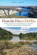 From the Frio to del Rio: Travel Guide to the Western Hill Country and the Lower Pecos Canyonlands