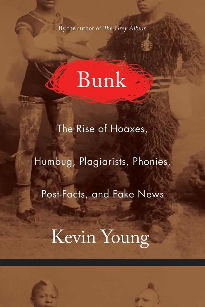 Bunk: The Rise of Hoaxes, Humbug, Plagiarists, ...