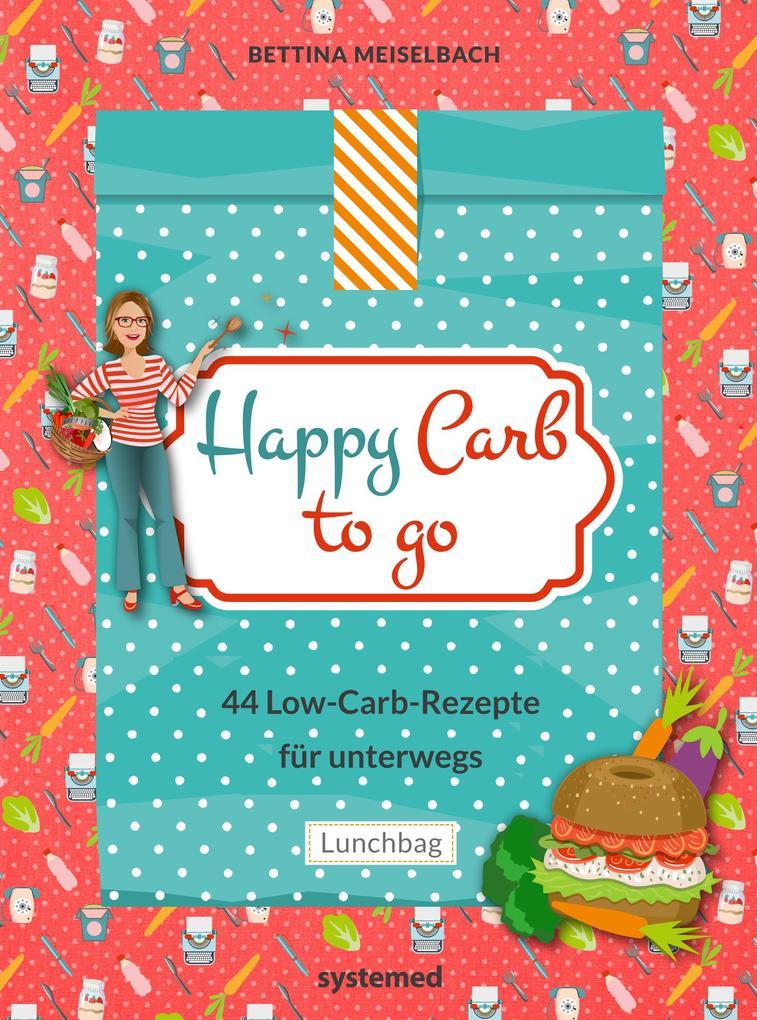 Happy Carb to go: 44 Low-Carb-Rezepte für unterwegs als Buch (gebunden)