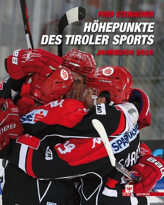 Höhepunkte des Tiroler Sports - Jahrbuch 2016 a...