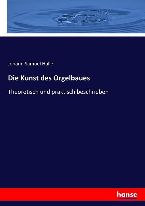 Die Kunst des Orgelbaues als Buch von Johann Sa...