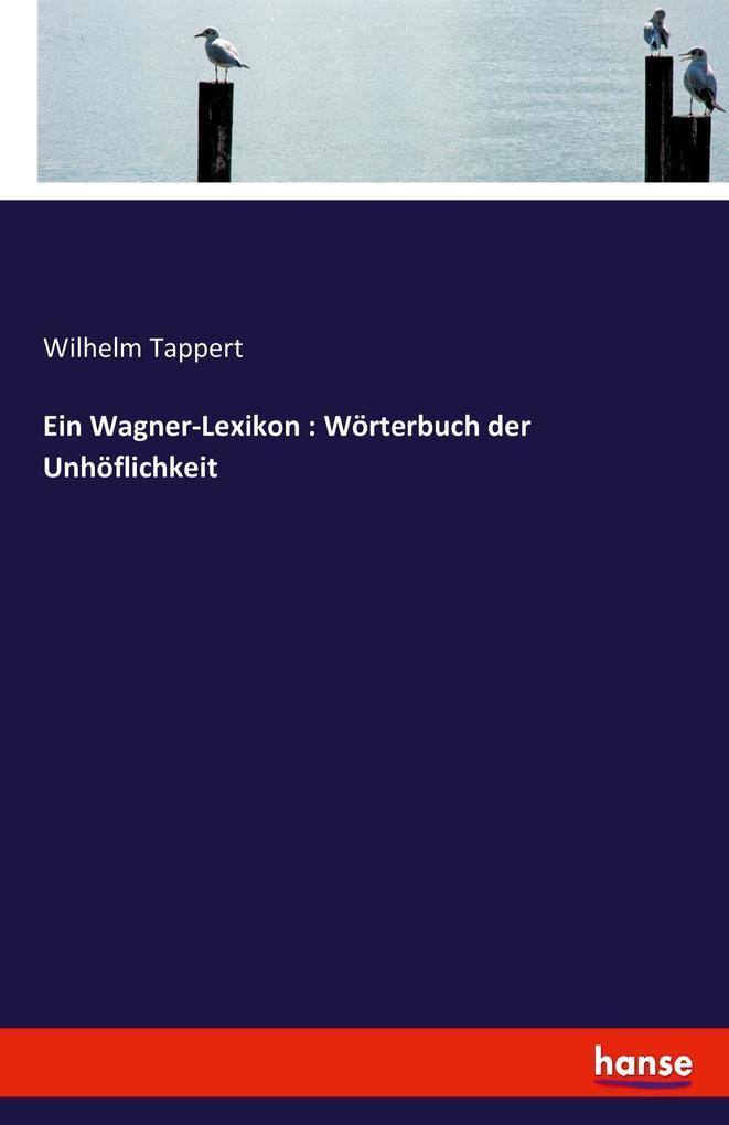 Ein Wagner-Lexikon : Wörterbuch der Unhöflichke...