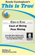 This is True [v5]: Cost of Being Poor Rising: And 500 Other Bizarre-but-True Stories and Headlines from the World's Press