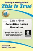 This is True [v7]: Committee Names Committee: And 500 Other Bizarre-but-True Stories and Headlines from the World's Press