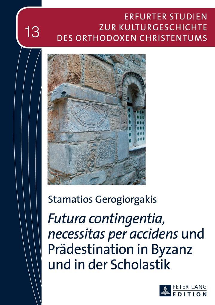 «Futura contingentia, necessitas per accidens» und Prädestination in Byzanz und in der Scholastik als Buch