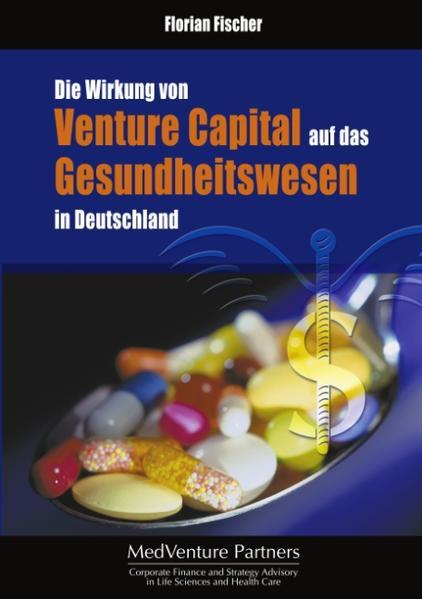 Die Wirkung von Venture Capital auf das Gesundheitswesen in Deutschland als Buch