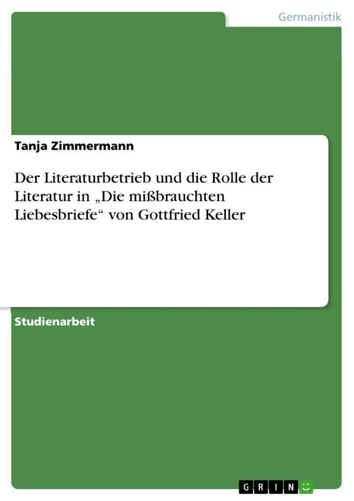 """Der Literaturbetrieb und die Rolle der Literatur in """"Die mißbrauchten Liebesbriefe"""" von Gottfried Keller als eBook pdf"""