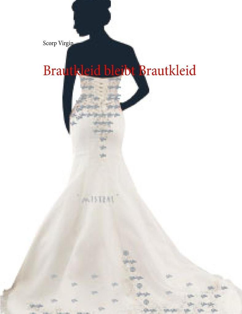Brautkleid bleibt Brautkleid als eBook Download von Scorp Virgin