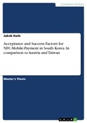 Acceptance and Success Factors for NFC-Mobile-Payment in South Korea. In comparison to Austria and Taiwan