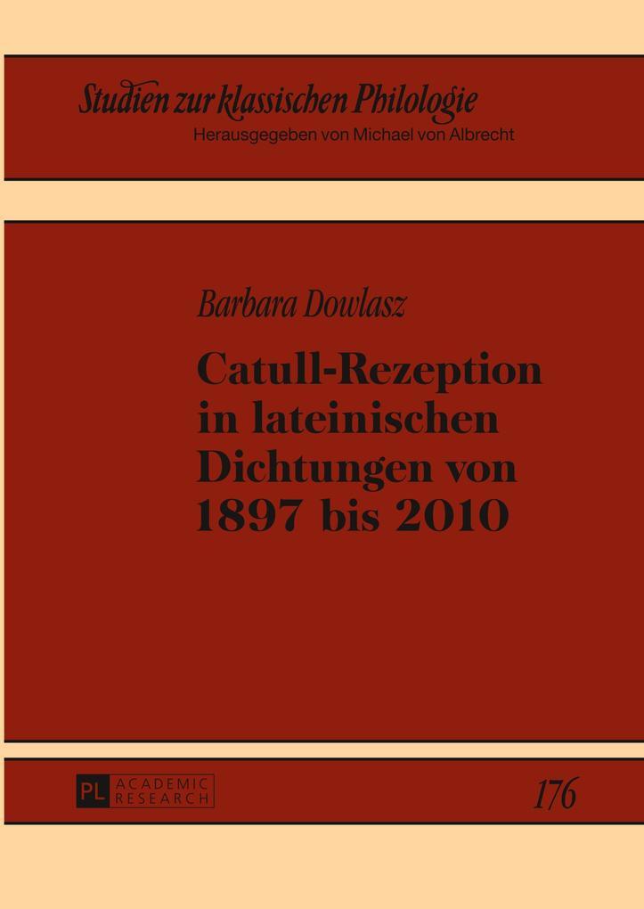 Catull-Rezeption in lateinischen Dichtungen von 1897 bis 2010 als Buch