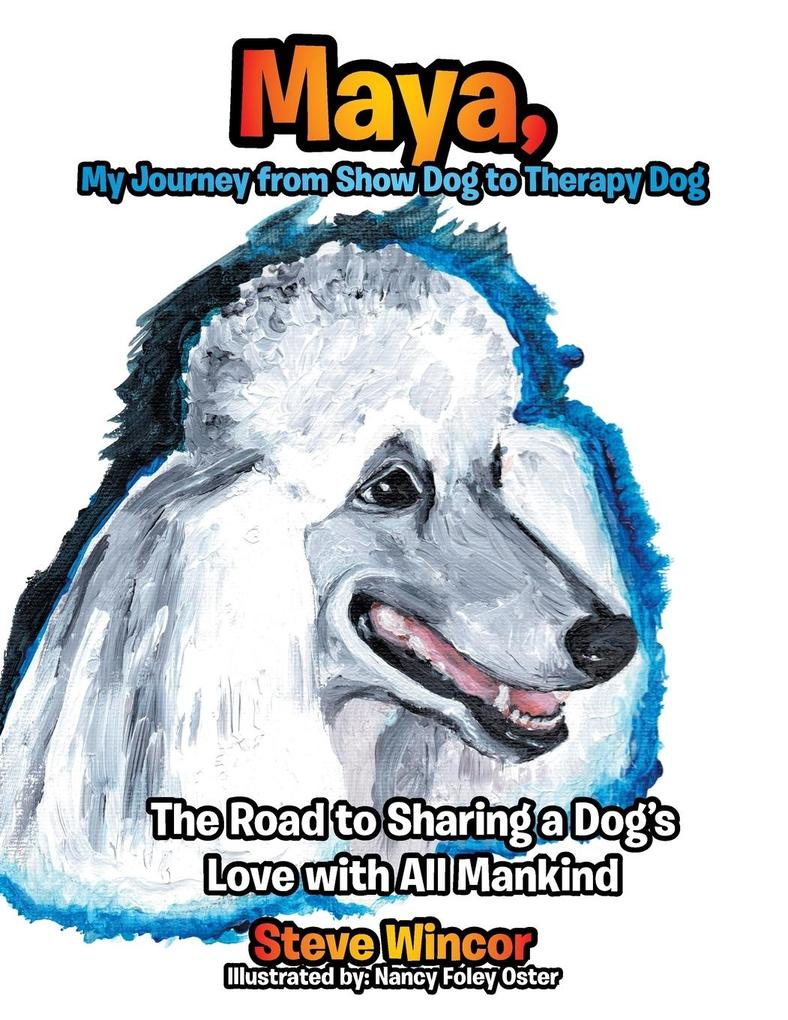 Maya, My Journey from Show Dog to Therapy Dog a...