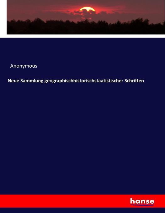 Neue Sammlung geographischhistorischstaatistischer Schriften als Buch (kartoniert)
