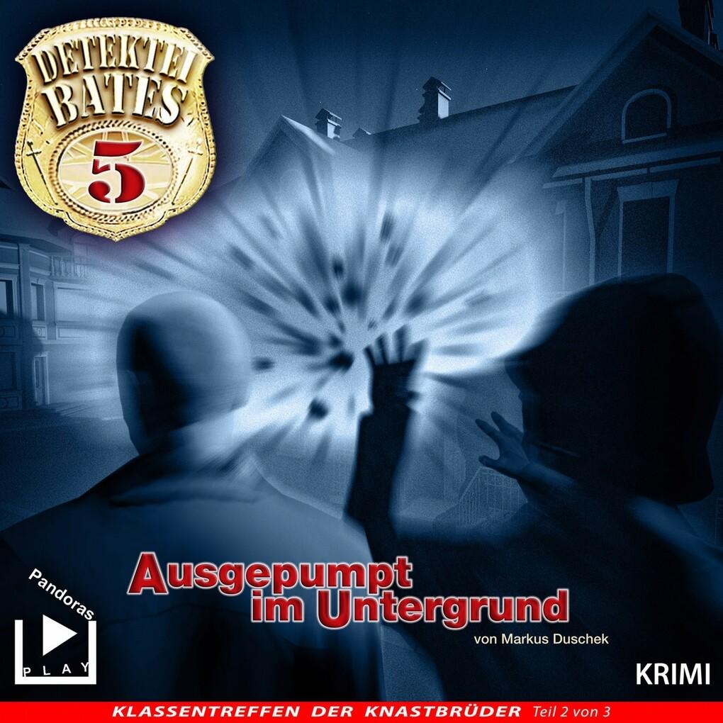 Detektei Bates 05 - Ausgepumpt im Untergrund al...