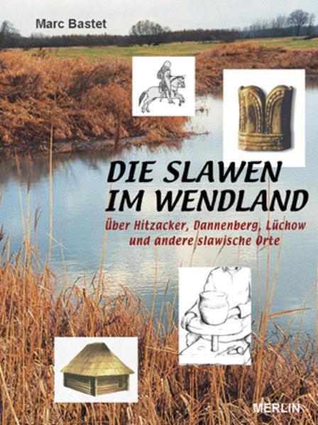Die Slawen im Wendland als Buch von Marc Bastet