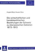 Die wirtschaftlichen und handelspolitischen Beziehungen der Schweiz zu überseeischen Gebieten 1873-1913