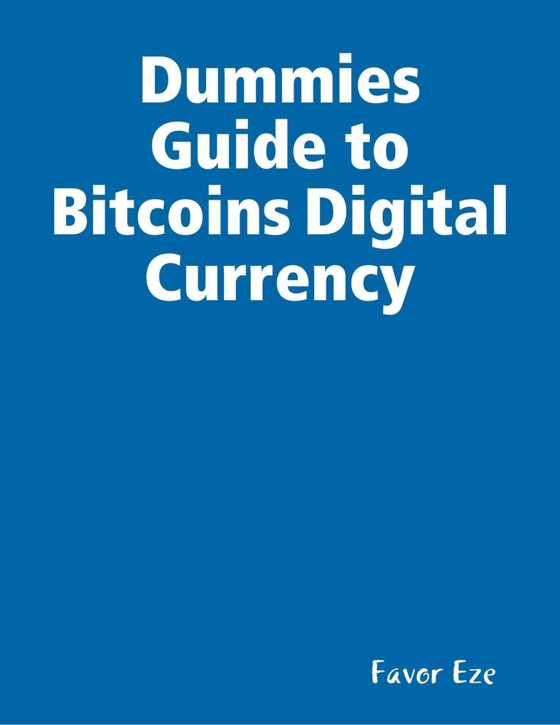 Dummies Guide to Bitcoins Digital Currency als ...