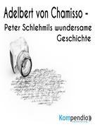 Peter Schlehmils wundersame Geschichte von Adelbert von Chamisso
