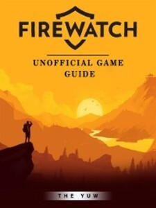 Firewatch Unofficial Game Guide als eBook Downl...