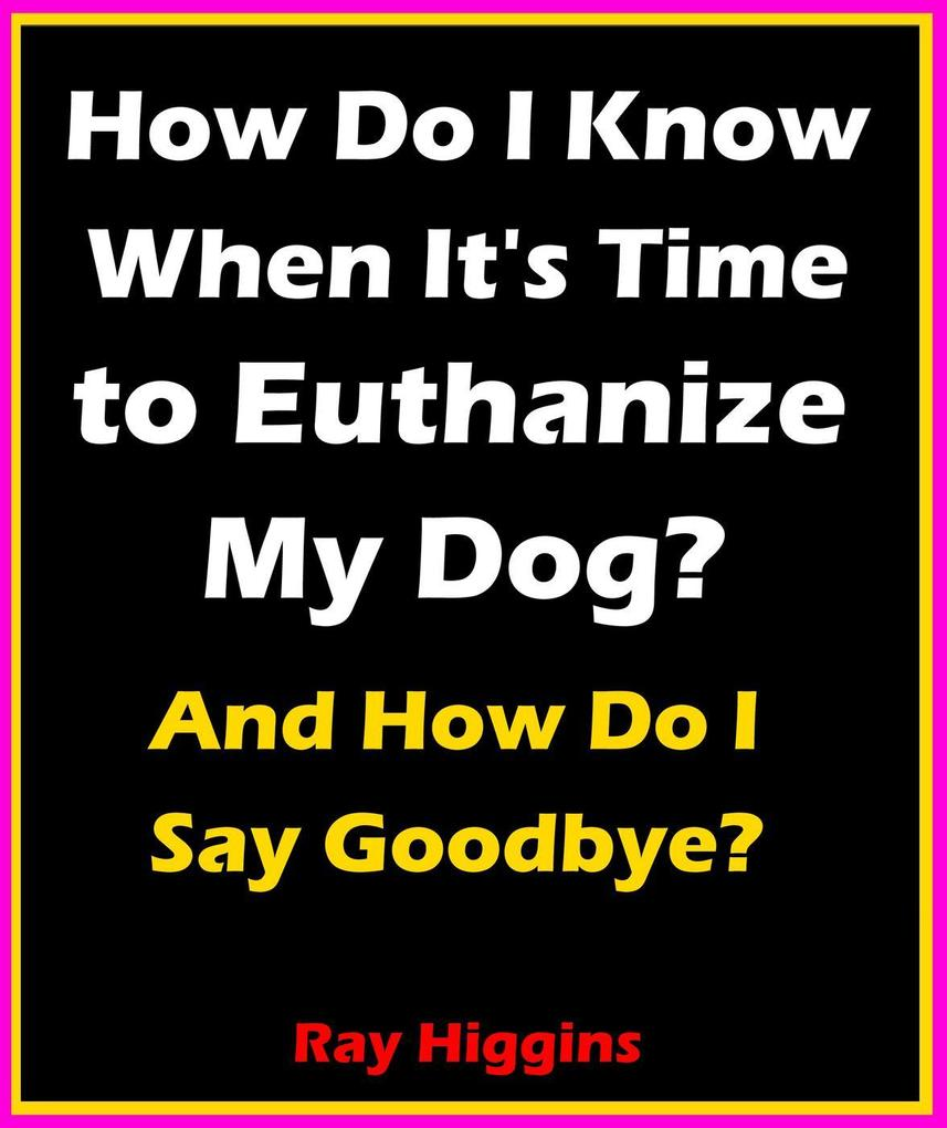 How Do I Know When It´s Time to Euthanize My Do...