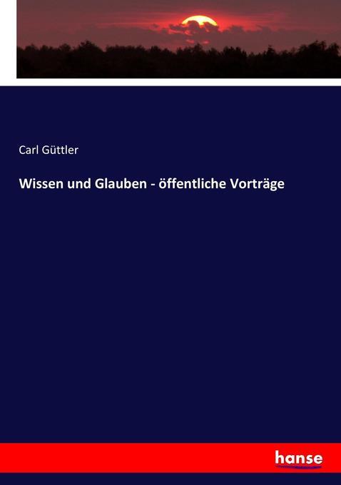 Wissen und Glauben - öffentliche Vorträge als B...