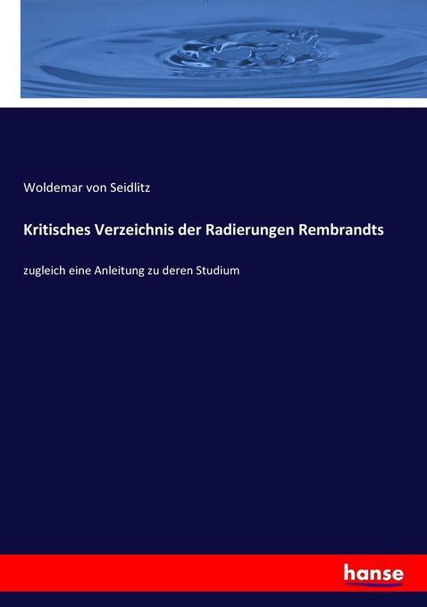 Kritisches Verzeichnis der Radierungen Rembrand...