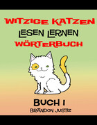 Witzige Katzen 'Lesen Lernen - Wörterbuch ' Buch 1 - (Kinder im Alter von 1-4)