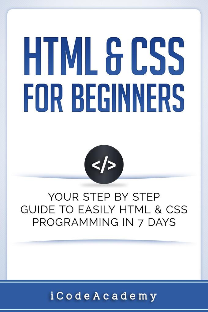 HTML & CSS For Beginners: Your Step by Step Gui...