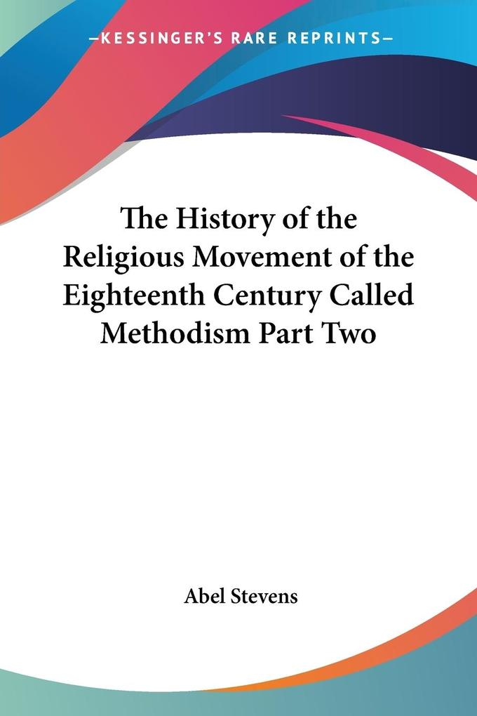 The History of the Religious Movement of the Eighteenth Century Called Methodism Part Two als Taschenbuch