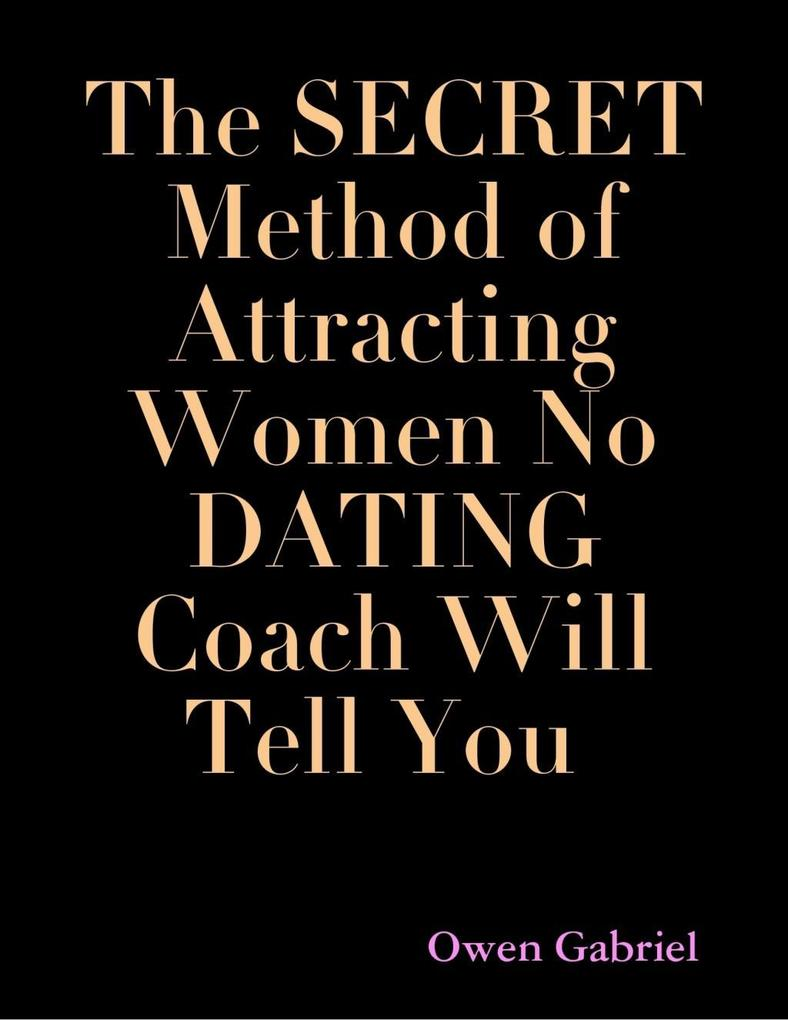 Secret Method of Attracting Women No Dating Coa...