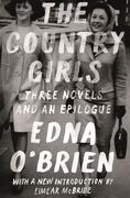 The Country Girls: Three Novels and an Epilogue: (The Country Girl; The Lonely Girl; Girls in Their Married Bliss; Epilogue)