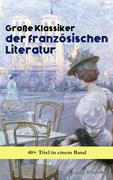 Große Klassiker der französischen Literatur: 40+ Titel in einem Band (Vollständige deutsche Ausgaben)